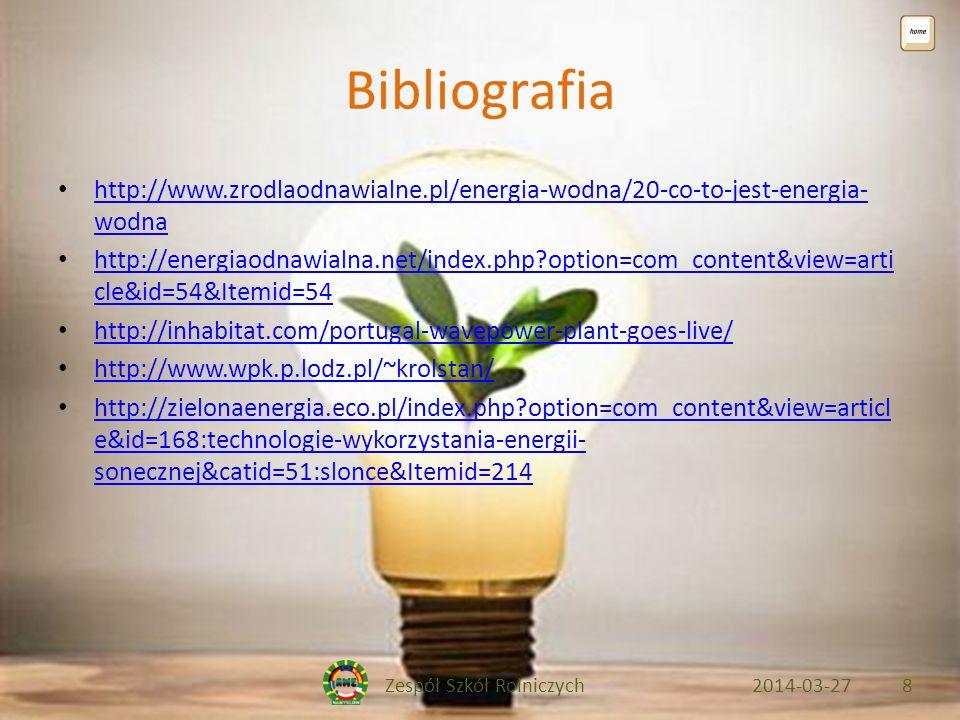 Zespół Szkół Rolniczych2014-03-278 Bibliografia http://www.zrodlaodnawialne.pl/energia-wodna/20-co-to-jest-energia- wodna http://www.zrodlaodnawialne.pl/energia-wodna/20-co-to-jest-energia- wodna http://energiaodnawialna.net/index.php option=com_content&view=arti cle&id=54&Itemid=54 http://energiaodnawialna.net/index.php option=com_content&view=arti cle&id=54&Itemid=54 http://inhabitat.com/portugal-wavepower-plant-goes-live/ http://www.wpk.p.lodz.pl/~krolstan/ http://zielonaenergia.eco.pl/index.php option=com_content&view=articl e&id=168:technologie-wykorzystania-energii- sonecznej&catid=51:slonce&Itemid=214 http://zielonaenergia.eco.pl/index.php option=com_content&view=articl e&id=168:technologie-wykorzystania-energii- sonecznej&catid=51:slonce&Itemid=214