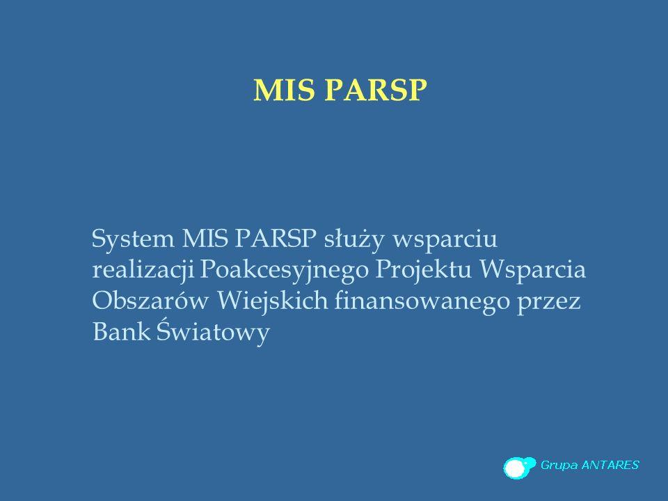 MIS PARSP System MIS PARSP służy wsparciu realizacji Poakcesyjnego Projektu Wsparcia Obszarów Wiejskich finansowanego przez Bank Światowy