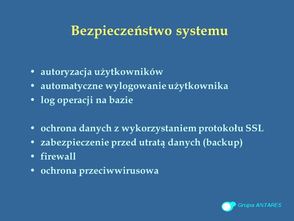 Bezpieczeństwo systemu autoryzacja użytkowników automatyczne wylogowanie użytkownika log operacji na bazie ochrona danych z wykorzystaniem protokołu SSL zabezpieczenie przed utratą danych (backup) firewall ochrona przeciwwirusowa