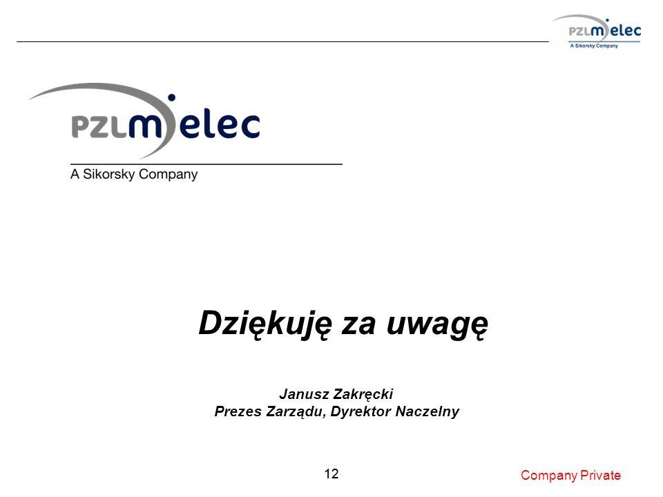 12 Dziękuję za uwagę Company Private Janusz Zakręcki Prezes Zarządu, Dyrektor Naczelny
