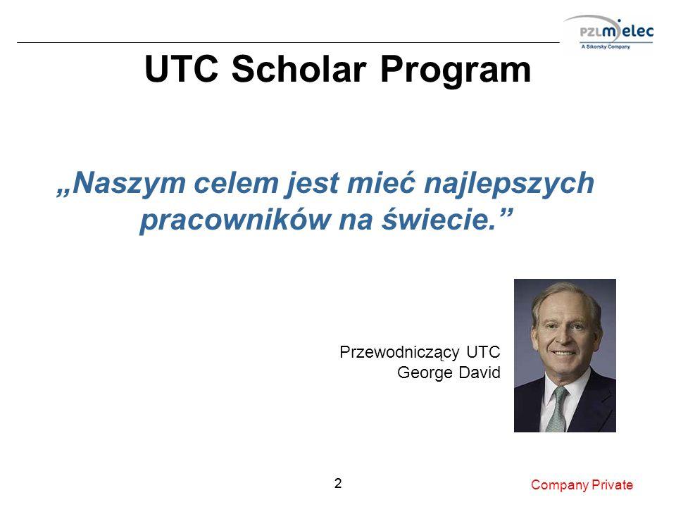 22 Company Private Naszym celem jest mieć najlepszych pracowników na świecie. Przewodniczący UTC George David UTC Scholar Program