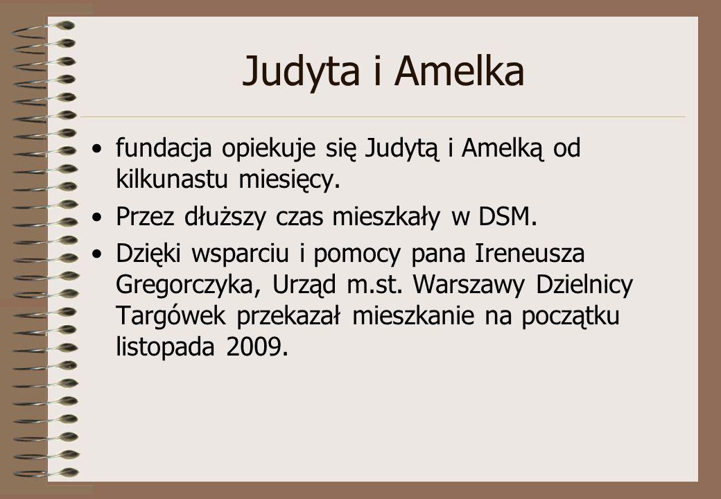Judyta i Amelka fundacja opiekuje się Judytą i Amelką od kilkunastu miesięcy. Przez dłuższy czas mieszkały w DSM. Dzięki wsparciu i pomocy pana Ireneu