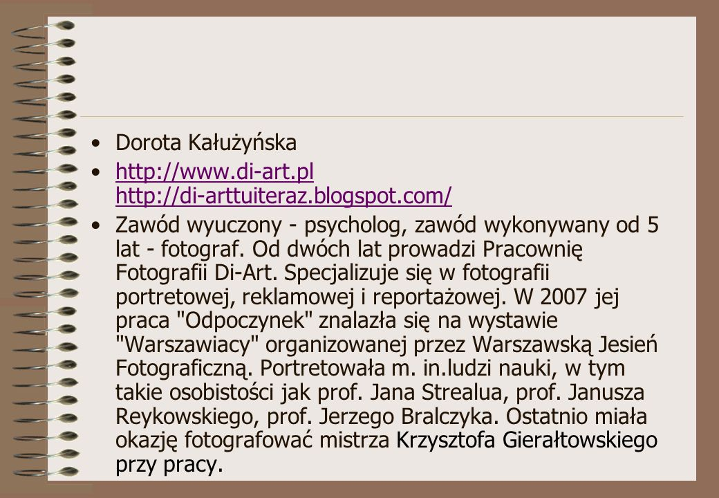Dorota Kałużyńska http://www.di-art.pl http://di-arttuiteraz.blogspot.com/http://www.di-art.pl http://di-arttuiteraz.blogspot.com/ Zawód wyuczony - ps