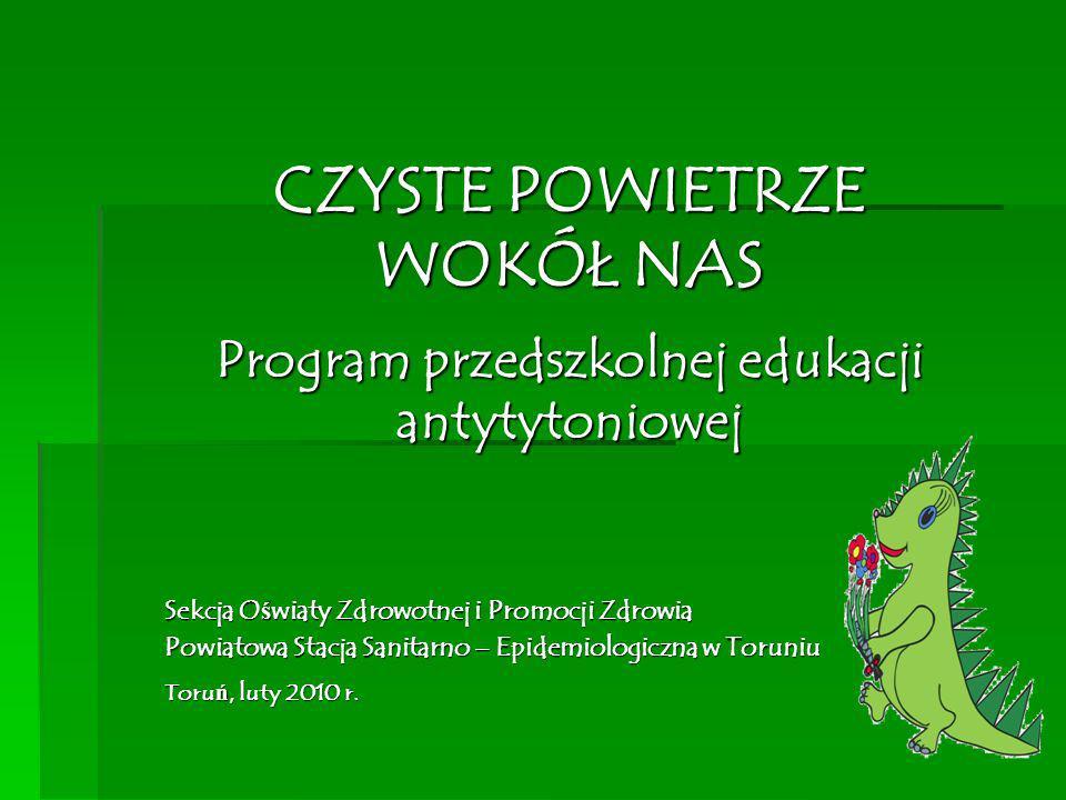 CZYSTE POWIETRZE WOKÓŁ NAS Program przedszkolnej edukacji antytytoniowej Sekcja O ś wiaty Zdrowotnej i Promocji Zdrowia Powiatowa Stacja Sanitarno – E