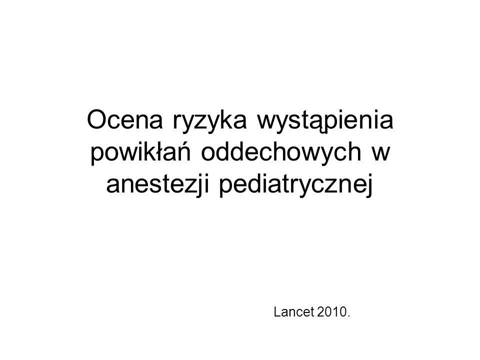 Ocena ryzyka wystąpienia powikłań oddechowych w anestezji pediatrycznej Lancet 2010.