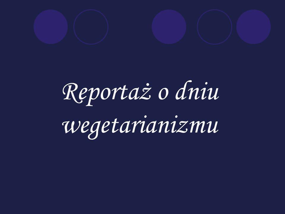 Reportaż o dniu wegetarianizmu
