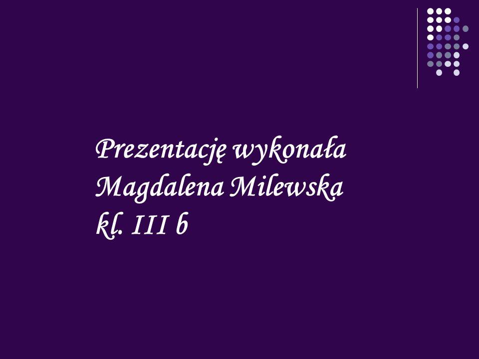 Prezentację wykonała Magdalena Milewska kl. III b