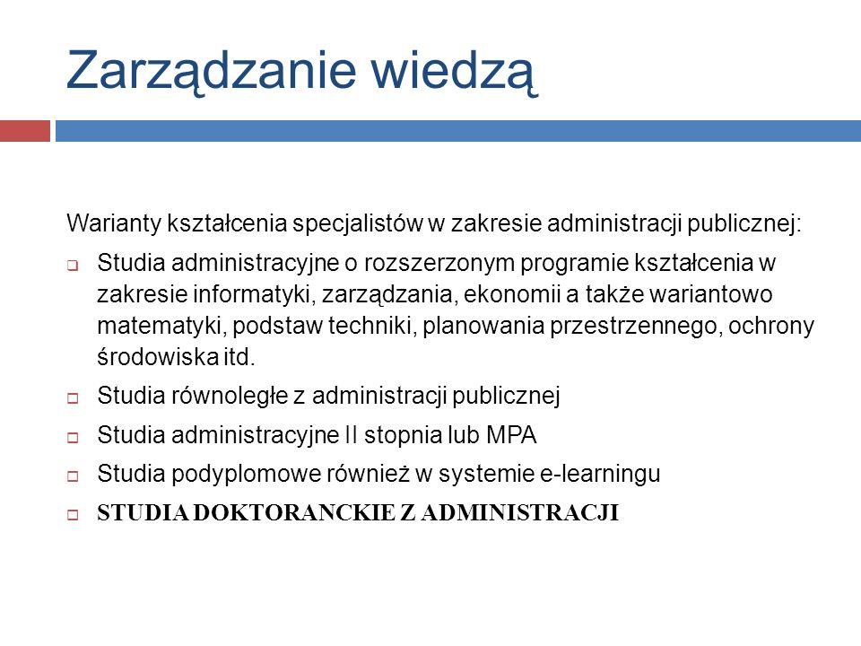 Zarządzanie wiedzą Warianty kształcenia specjalistów w zakresie administracji publicznej: Studia administracyjne o rozszerzonym programie kształcenia w zakresie informatyki, zarządzania, ekonomii a także wariantowo matematyki, podstaw techniki, planowania przestrzennego, ochrony środowiska itd.