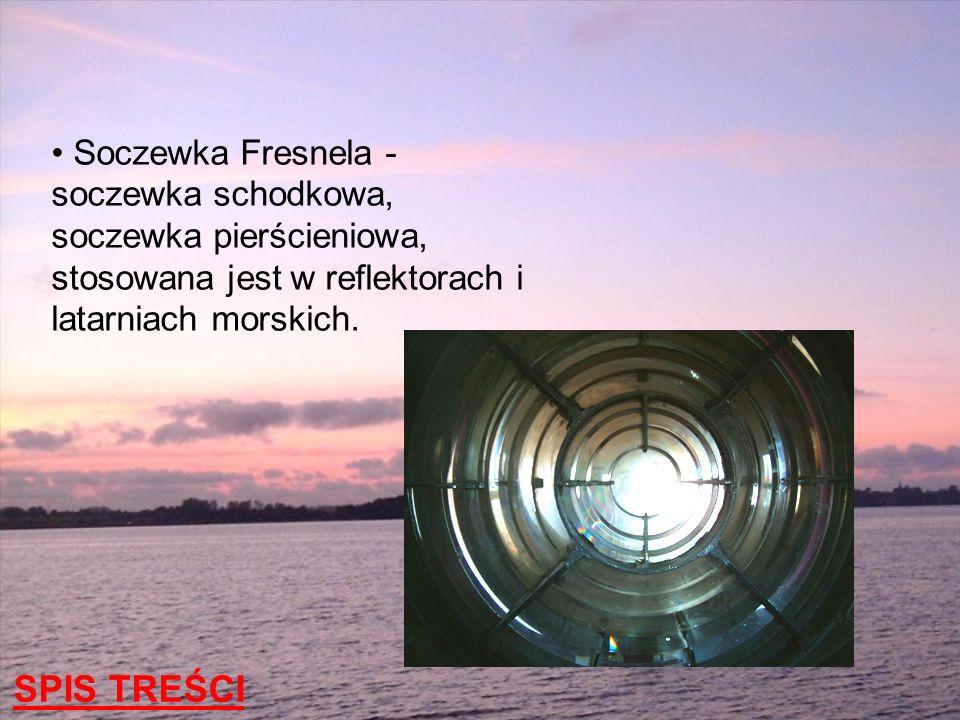 Soczewka Fresnela - soczewka schodkowa, soczewka pierścieniowa, stosowana jest w reflektorach i latarniach morskich. SPIS TREŚCI