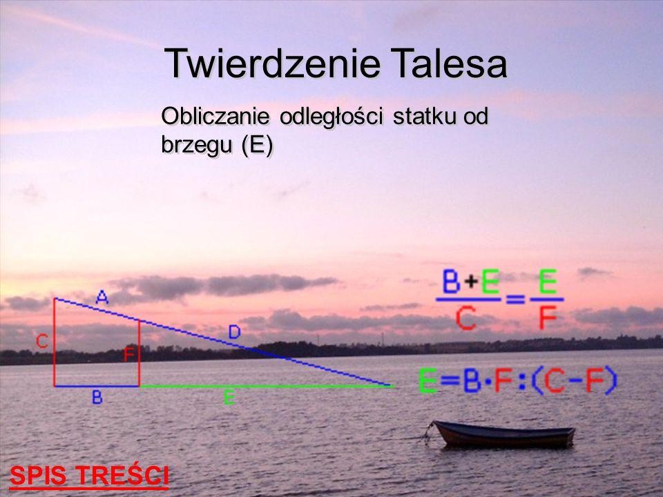 Twierdzenie Talesa Obliczanie odległości statku od brzegu (E) SPIS TREŚCI