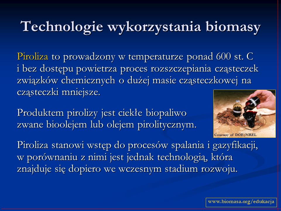 Technologie wykorzystania biomasy Piroliza to prowadzony w temperaturze ponad 600 st. C i bez dostępu powietrza proces rozszczepiania cząsteczek związ