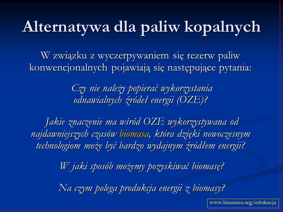 Alternatywa dla paliw kopalnych W związku z wyczerpywaniem się rezerw paliw konwencjonalnych pojawiają się następujące pytania: Czy nie należy popierać wykorzystania odnawialnych źródeł energii (OZE).