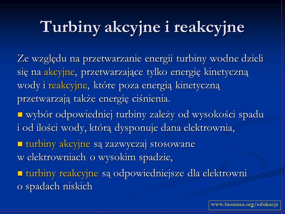 Turbiny akcyjne i reakcyjne Ze względu na przetwarzanie energii turbiny wodne dzieli się na akcyjne, przetwarzające tylko energię kinetyczną wody i re
