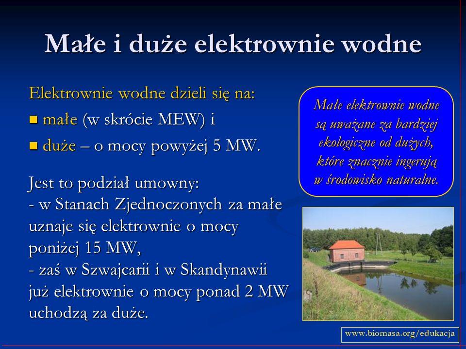 Małe i duże elektrownie wodne Elektrownie wodne dzieli się na: małe (w skrócie MEW) i małe (w skrócie MEW) i duże – o mocy powyżej 5 MW. duże – o mocy