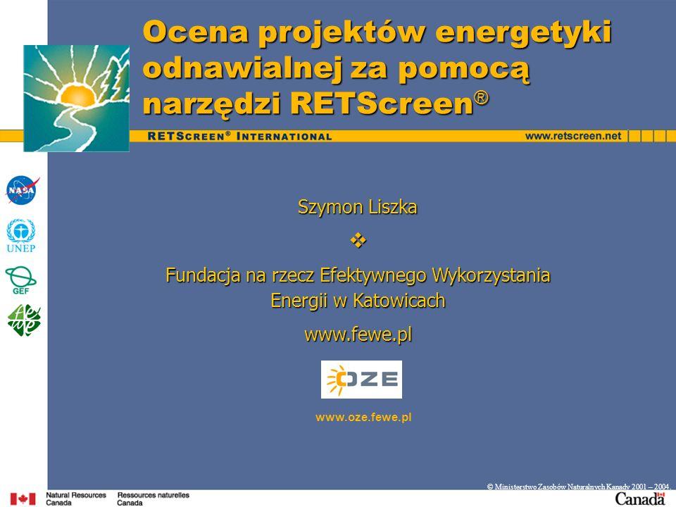 Ocena projektów energetyki odnawialnej za pomocą narzędzi RETScreen ® © Ministerstwo Zasobów Naturalnych Kanady 2001 – 2004.