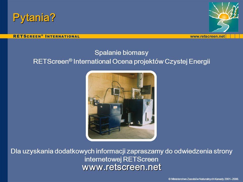 © Ministerstwo Zasobów Naturalnych Kanady 2001–2006. Pytania? Spalanie biomasy RETScreen ® International Ocena projektów Czystej Energii www.retscreen