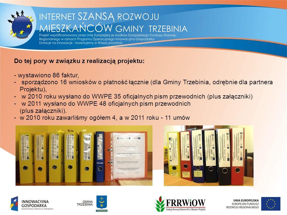 Do tej pory w związku z realizacją projektu: - wystawiono 86 faktur, - sporządzono 16 wniosków o płatność łącznie (dla Gminy Trzebinia, odrębnie dla partnera Projektu), - w 2010 roku wysłano do WWPE 35 oficjalnych pism przewodnich (plus załączniki) - w 2011 wysłano do WWPE 48 oficjalnych pism przewodnich (plus załączniki).