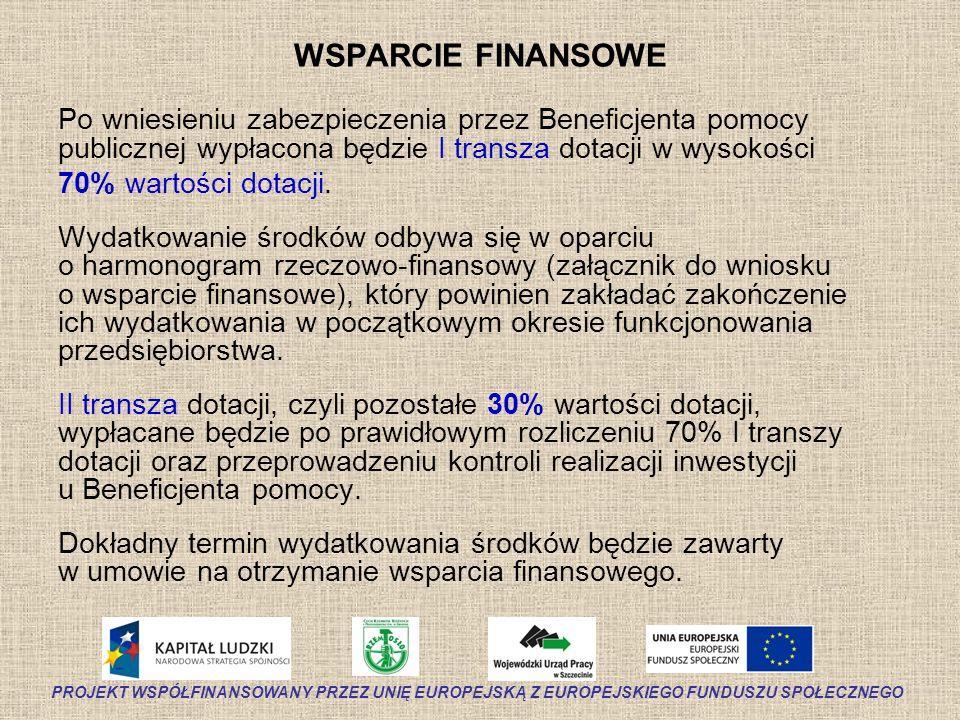 WSPARCIE FINANSOWE Po wniesieniu zabezpieczenia przez Beneficjenta pomocy publicznej wypłacona będzie I transza dotacji w wysokości 70% wartości dotac