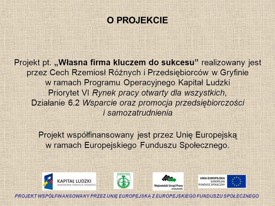 O PROJEKCIE Projekt pt. Własna firma kluczem do sukcesu realizowany jest przez Cech Rzemiosł Różnych i Przedsiębiorców w Gryfinie w ramach Programu Op