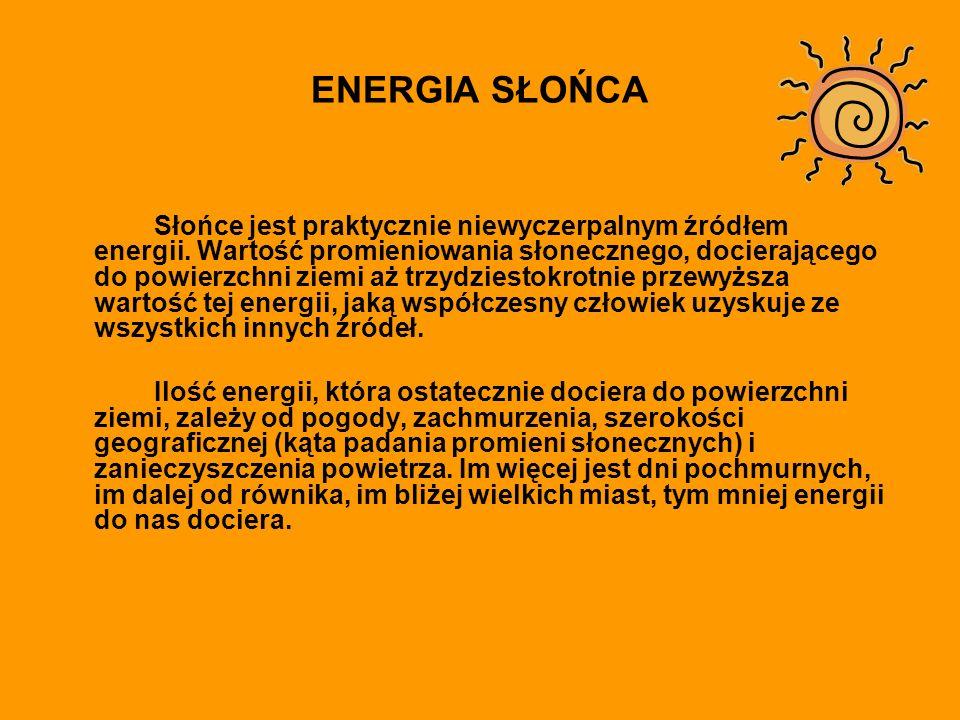 ENERGIA SŁOŃCA Słońce jest praktycznie niewyczerpalnym źródłem energii.