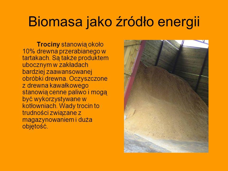 Biomasa jako źródło energii Trociny stanowią około 10% drewna przerabianego w tartakach.