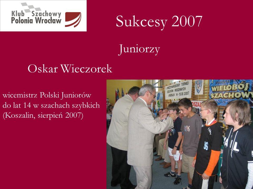 Sukcesy 2007 Juniorzy Oskar Wieczorek wicemistrz Polski Juniorów do lat 14 w szachach szybkich (Koszalin, sierpień 2007)