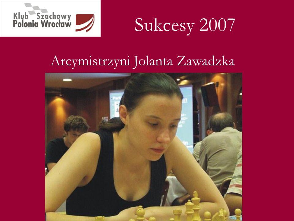 Sukcesy 2007 Medal w Mistrzostwach Świata Arcymistrzyni Jolanta Zawadzka WGM Jolanta Zawadzka srebrną medalistką Mistrzostw Świata do lat 20 rozgrywanych w październiku w Armenii