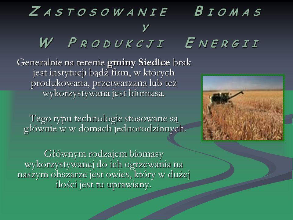 Z A S T O S O W A N I E B I O M A S Y W P R O D U K C J I E N E R G I I Generalnie na terenie gminy Siedlce brak jest instytucji bądź firm, w których produkowana, przetwarzana lub też wykorzystywana jest biomasa.