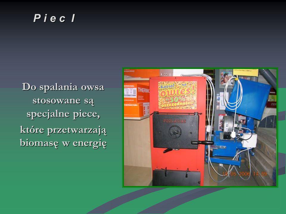 Do spalania owsa stosowane są specjalne piece, które przetwarzają biomasę w energię P i e c I