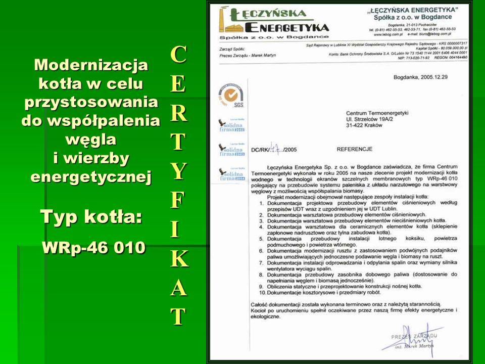 Modernizacja kotła w celu przystosowania do współpalenia węgla i wierzby energetycznej Typ kotła: WRp-46 010 CERTYFIKATCERTYFIKATCERTYFIKATCERTYFIKAT