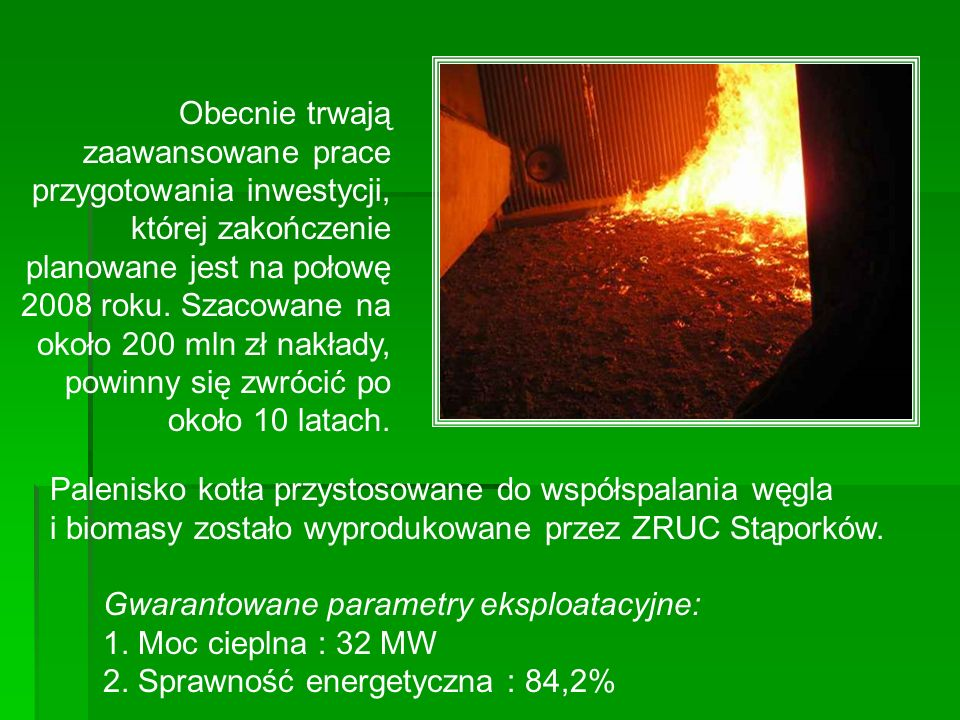 Palenisko kotła przystosowane do współspalania węgla i biomasy zostało wyprodukowane przez ZRUC Stąporków. Gwarantowane parametry eksploatacyjne: 1. M