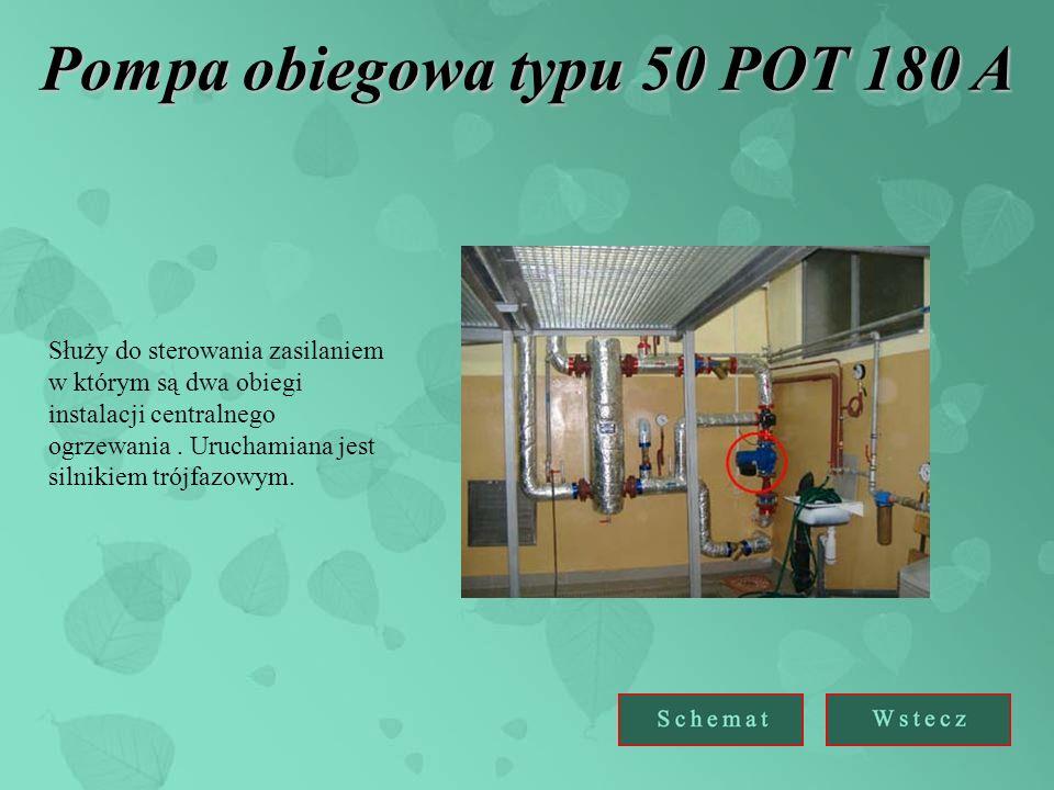 Pompa obiegowa typu 50 POT 180 A Służy do sterowania zasilaniem w którym są dwa obiegi instalacji centralnego ogrzewania. Uruchamiana jest silnikiem t