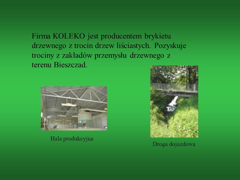 Firma KOLEKO jest producentem brykietu drzewnego z trocin drzew liściastych. Pozyskuje trociny z zakładów przemysłu drzewnego z terenu Bieszczad. Hala