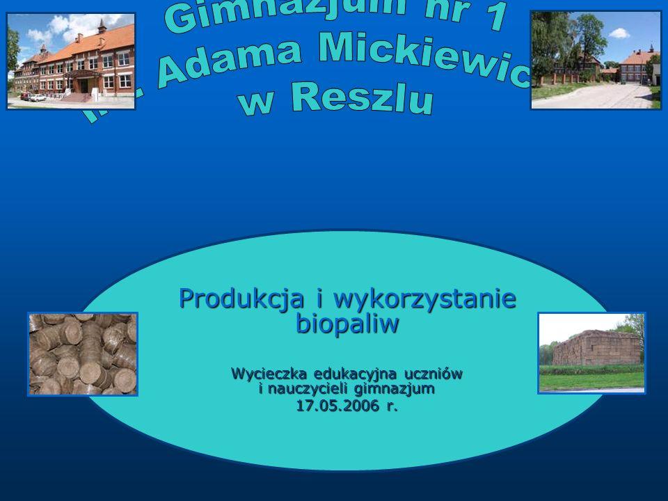 Produkcja i wykorzystanie biopaliw Wycieczka edukacyjna uczniów i nauczycieli gimnazjum 17.05.2006 r.
