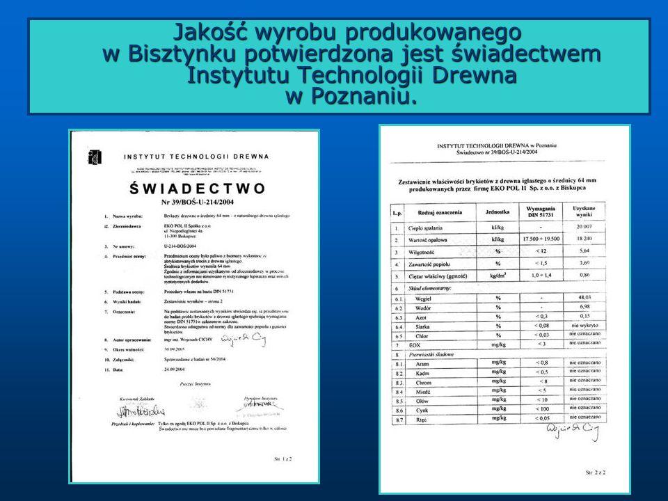 Jakość wyrobu produkowanego w Bisztynku potwierdzona jest świadectwem Instytutu Technologii Drewna w Poznaniu. Jakość wyrobu produkowanego w Bisztynku