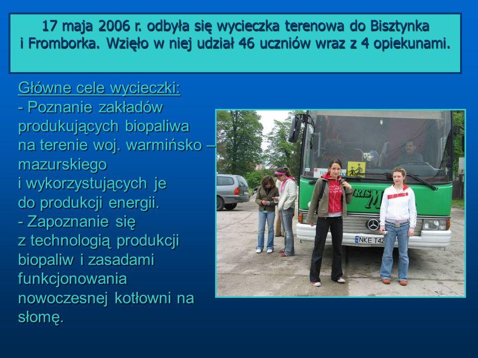Główne cele wycieczki: - Poznanie zakładów produkujących biopaliwa na terenie woj. warmińsko – mazurskiego i wykorzystujących je do produkcji energii.