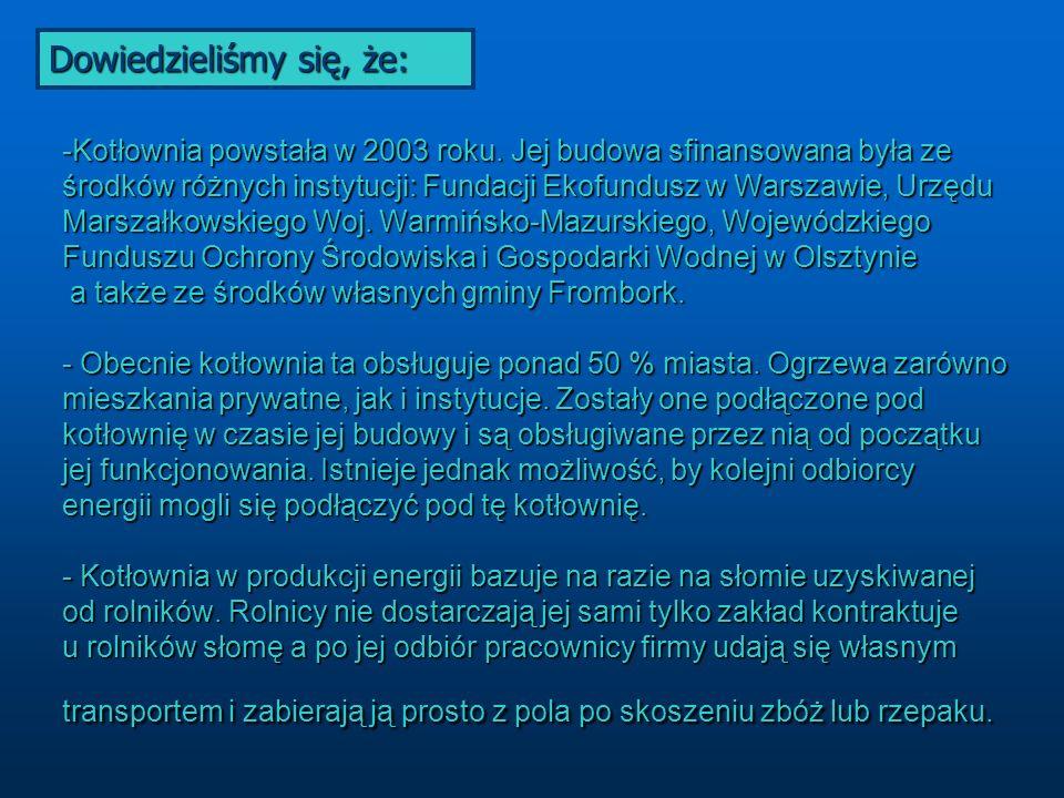 -Kotłownia powstała w 2003 roku. Jej budowa sfinansowana była ze środków różnych instytucji: Fundacji Ekofundusz w Warszawie, Urzędu Marszałkowskiego