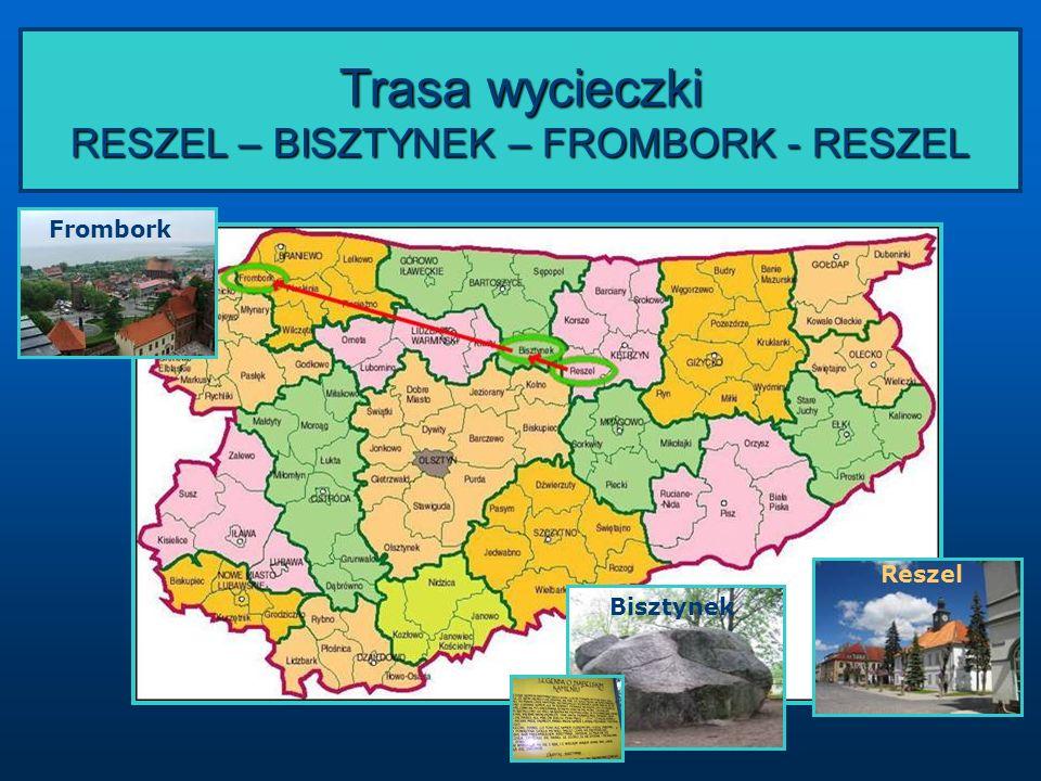 Trasa wycieczki RESZEL – BISZTYNEK – FROMBORK - RESZEL Reszel Frombork Bisztynek
