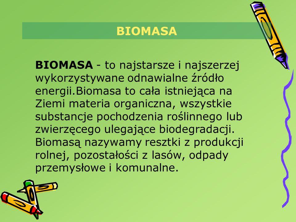 BIOMASA BIOMASA - to najstarsze i najszerzej wykorzystywane odnawialne źródło energii.Biomasa to cała istniejąca na Ziemi materia organiczna, wszystki
