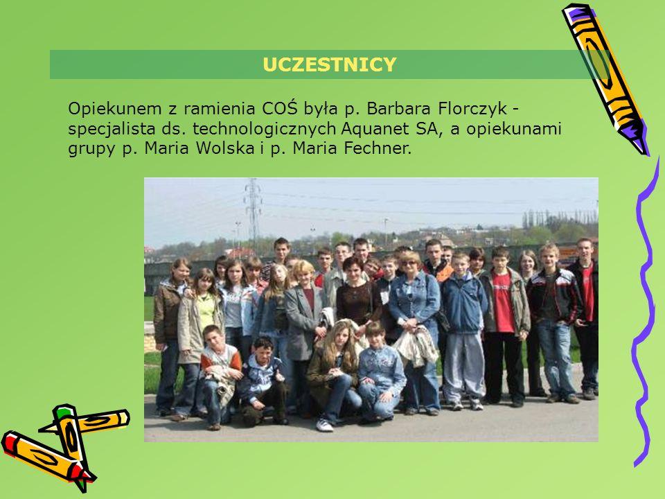 UCZESTNICY Opiekunem z ramienia COŚ była p. Barbara Florczyk - specjalista ds. technologicznych Aquanet SA, a opiekunami grupy p. Maria Wolska i p. Ma
