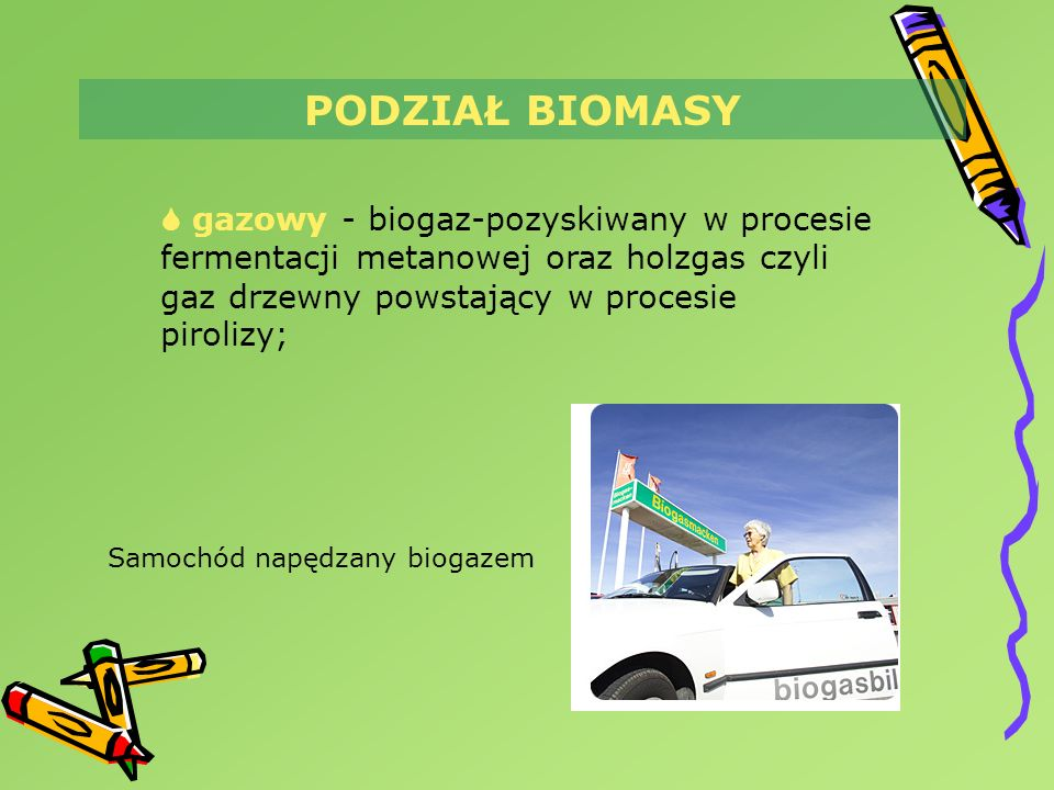 gazowy - biogaz-pozyskiwany w procesie fermentacji metanowej oraz holzgas czyli gaz drzewny powstający w procesie pirolizy; PODZIAŁ BIOMASY Samochód n