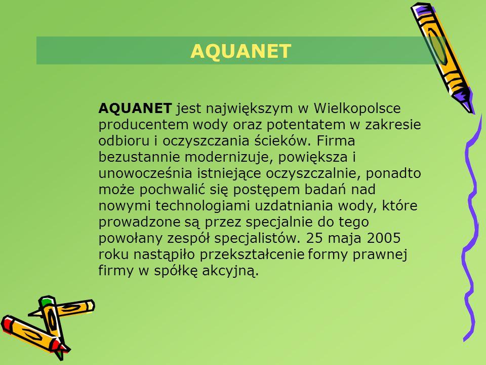 AQUANET AQUANET jest największym w Wielkopolsce producentem wody oraz potentatem w zakresie odbioru i oczyszczania ścieków. Firma bezustannie moderniz
