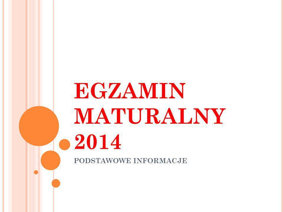 EGZAMIN MATURALNY 2014 PODSTAWOWE INFORMACJE