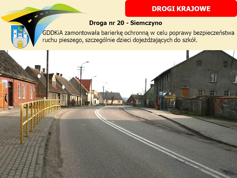 GDDKiA zamontowała barierkę ochronną w celu poprawy bezpieczeństwa ruchu pieszego, szczególnie dzieci dojeżdżających do szkół. DROGI KRAJOWE Droga nr