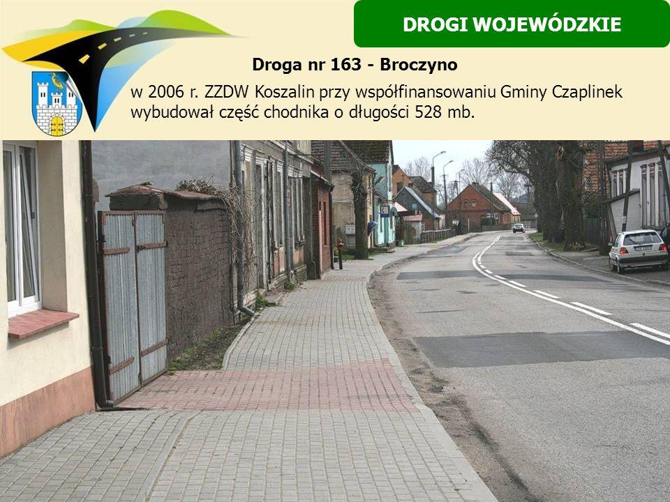 w 2006 r. ZZDW Koszalin przy współfinansowaniu Gminy Czaplinek wybudował część chodnika o długości 528 mb. DROGI WOJEWÓDZKIE Droga nr 163 - Broczyno