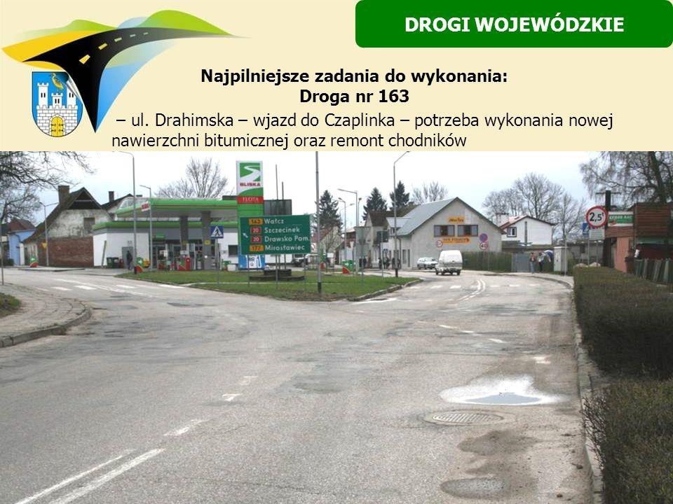 Najpilniejsze zadania do wykonania: Droga nr 163 – ul. Drahimska – wjazd do Czaplinka – potrzeba wykonania nowej nawierzchni bitumicznej oraz remont c