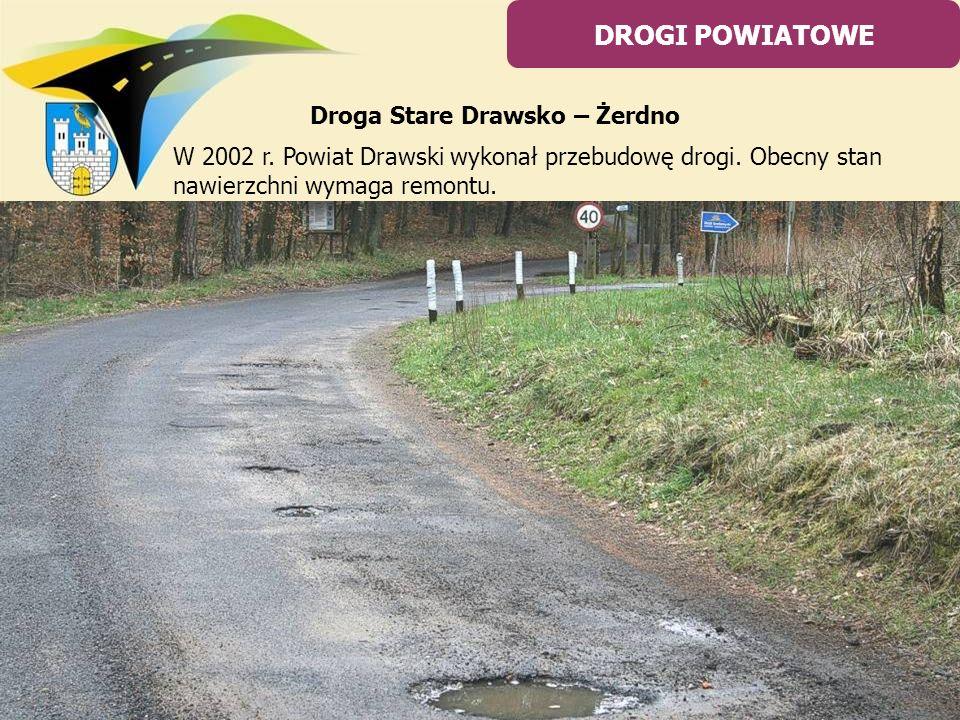 Droga Stare Drawsko – Żerdno W 2002 r. Powiat Drawski wykonał przebudowę drogi. Obecny stan nawierzchni wymaga remontu. DROGI POWIATOWE