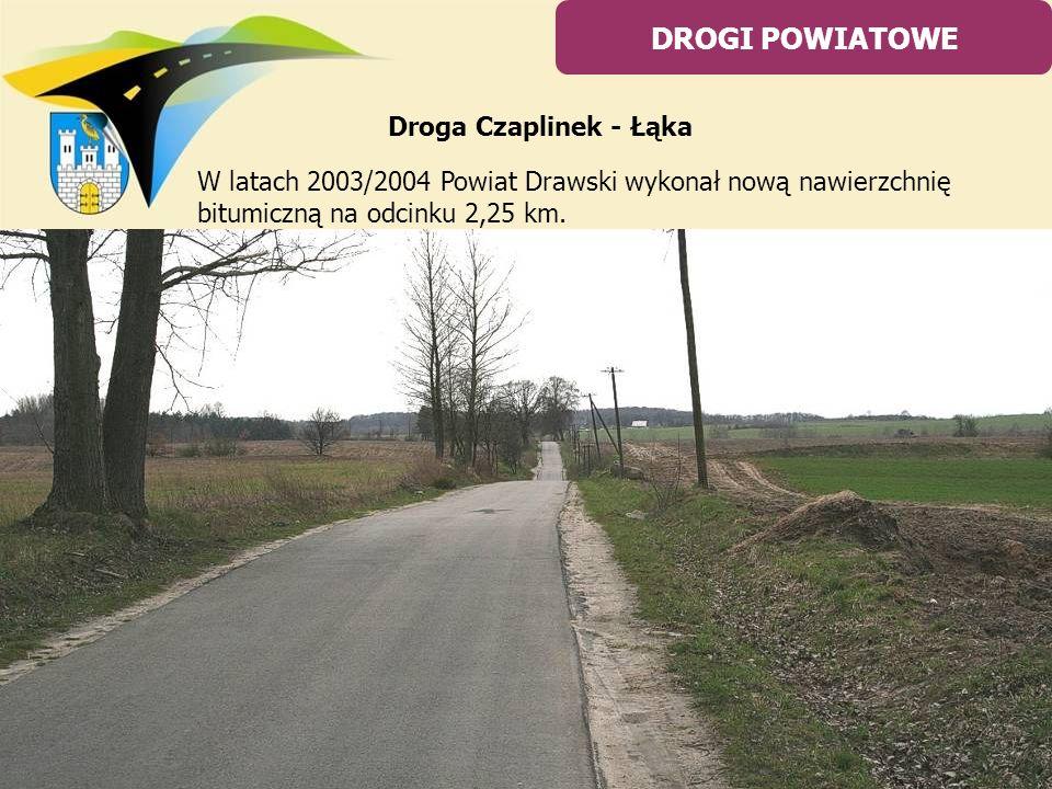 W latach 2003/2004 Powiat Drawski wykonał nową nawierzchnię bitumiczną na odcinku 2,25 km. DROGI POWIATOWE Droga Czaplinek - Łąka