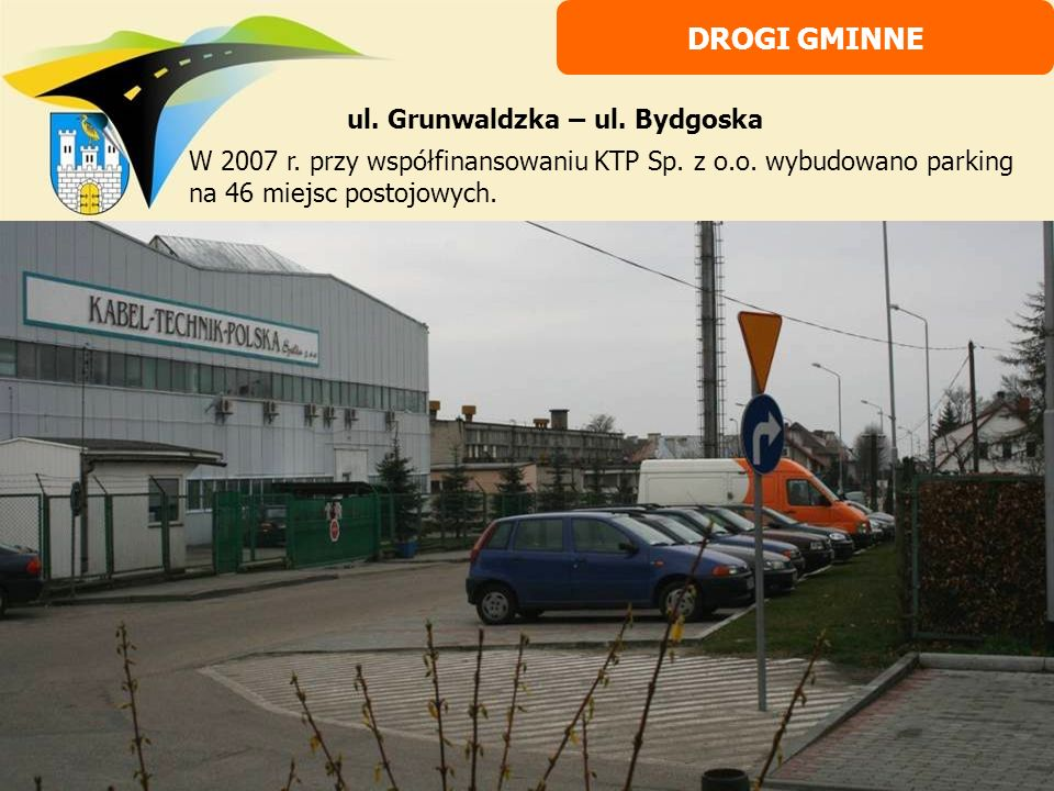 ul. Grunwaldzka – ul. Bydgoska W 2007 r. przy współfinansowaniu KTP Sp. z o.o. wybudowano parking na 46 miejsc postojowych. DROGI GMINNE