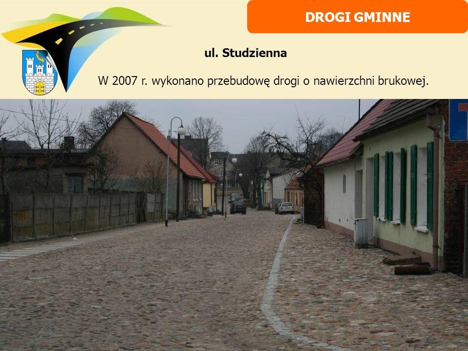 W 2007 r. wykonano przebudowę drogi o nawierzchni brukowej. DROGI GMINNE ul. Studzienna